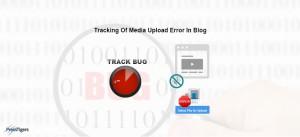 Tracking Of Media Upload Error In Blog