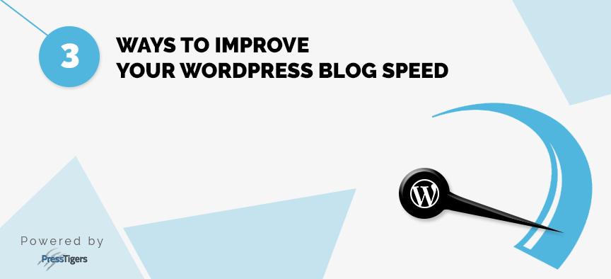 3 Ways to Improve Your WordPress Blog Speed - PressTigers